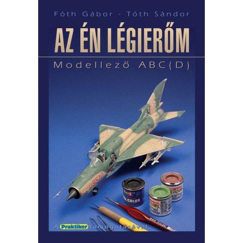Fóth Gábor - Tóth Sándor Az én légierőm - makettező A B C (D) könyv